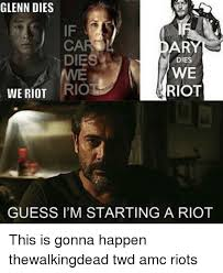 If Daryl Dies We Riot Meme - 25 best memes about the walking dead memes the walking dead