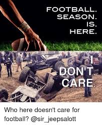 I Don T Care Meme - football season is here don t care who here doesn t care for