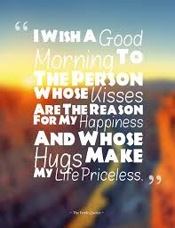 i wish a morning to the person whose kisses are the reason