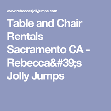 table and chair rentals sacramento table and chair rentals sacramento ca s jolly jumps