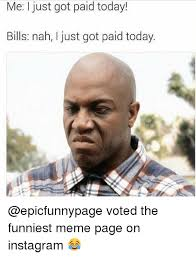 Nah Meme - mei just got paid today bills nah i just got paid today voted the