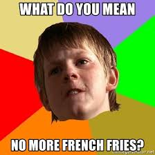 What Does Meme Mean In French - what do you mean no more french fries angry school boy meme