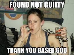 Thank You Based God Meme - found not guilty thank you based god casey anthony meme generator