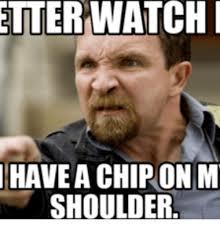 Meme Chip - etterwatch i havea chip on m shoulder chips meme on me me