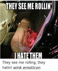 They See Me Rollin Meme - 25 best memes about they see me rolling they hatin they see