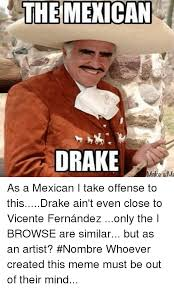 How To Make A Drake Meme - the mexican drake make a me as a mexican i take offense to