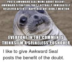 Awkward Memes - posts awkward seal meme about recent awkward situation that i