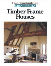 timber frame houses great houses fine homebuilding