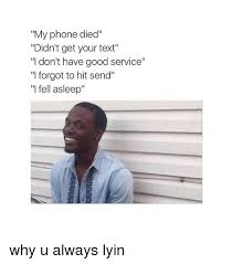 Phone Died Meme - my phone died didn t get your text i don t have good service i