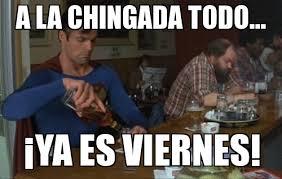 Meme Viernes - viernes a la chingada todo 癲ya es viernes weknowmemes