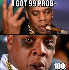 99 Problems Meme - i got 99 problems but imgu album on imgur