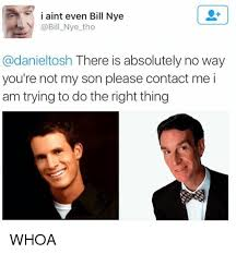 You Absolutely Should Not Be Like Bill The Smarmy Stick - i aint even bill nye nye tho tosh there is absolutely no way you