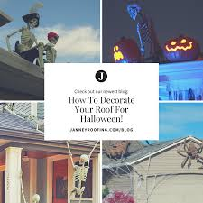 Halloween Decorations For The Roof by How To Decorate Your Roof For Halloween Janney Roofing