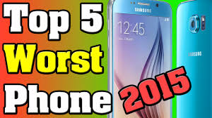 price of 2015 top 5 worst high end phones for price of 2015