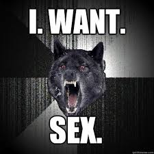 Want Sex Meme - i want sex insanity wolf quickmeme