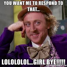 Girl Bye Meme - 20 sassiest girl bye memes sayingimages com