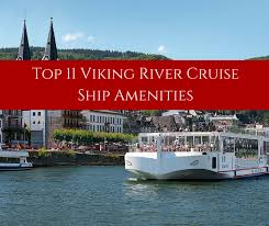 top 11 viking river cruise amenities backroad planet