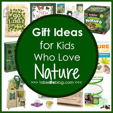 gift ideas for kids who love nature tablelifeblog