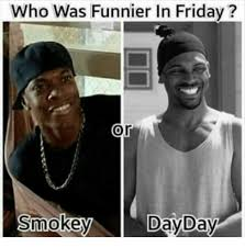 Friday Smokey Meme - who was funnier in friday or smokey day day meme on me me