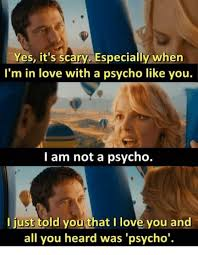 Psycho Meme - yes it s scary especially when i m in love with a psycho like you i