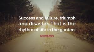quote garden success patience strong quote u201csuccess and failure triumph and disaster
