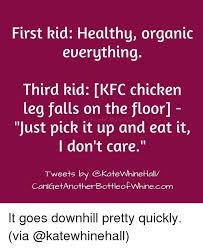 Kfc Chicken Meme - first kid healthy organic everything third kid kfc chicken leg
