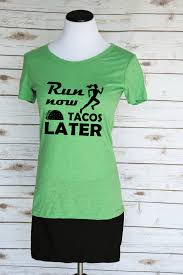 inspirational quote shirts run now tacos later t shirt funny running quote scoop neck tee