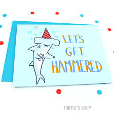 let u0027s get hammered shark birthday card u2013 turtle u0027s soup