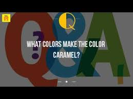 what colors make the color caramel youtube