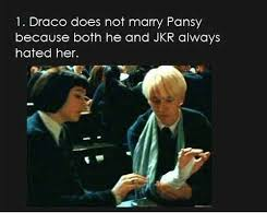 Draco Memes - 1 draco does not marry pansy because both he and jkr always hated