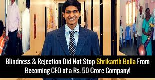 Becoming Blind Rejected By Iit Shrikanth Bolla Is Ceo Of A Rs 50 Crore Company
