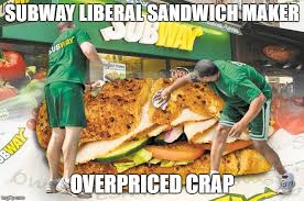 Sandwich Maker Meme - subway liberal sandwich maker overpriced crap meme