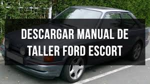 descargar manual de taller ford escort youtube