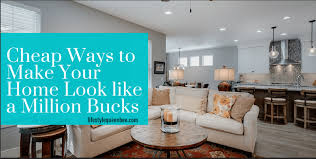 make your home cheap ways to make your home look like a million bucks