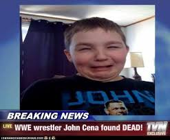 Funny John Cena Memes - breaking news wwe wrestler john cena found dead cheezburger