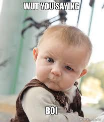 Wut Meme - wut you saying boi skeptical baby make a meme