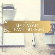 28 best ways travel bloggers make money