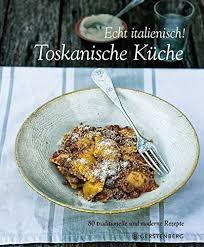 toskanische k che echt italienisch toskanische küche baccetti 9783836920988
