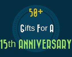 15th anniversary gift ideas 50 15th wedding anniversary gift ideas for him