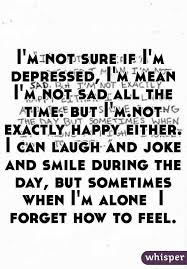 i m not sure if i m depressed i m mean i m not sad all the time