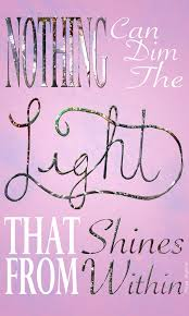 nothing can dim the light that shines from within nothing can dim the light that shines from within live laugh