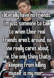 No Friends Meme - i literally have no friends i m just someone to talk to when their