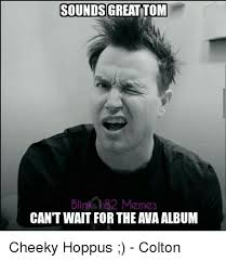 Meme Sounds - sounds great tom blink 182 memes can t wait for the awa album cheeky