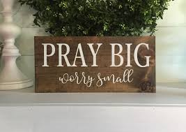 Wood Signs Home Decor Pray Big Worry Small Prayer Sign Wood Sign Custom Sign