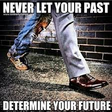 I Make Shoes Meme - never let your past determine your future walk in my shoes