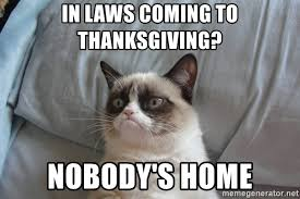 in laws coming to thanksgiving nobody s home grumpy cat meme
