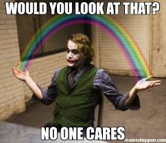 Nobody Cares Meme - would you look at that no one cares meme joker rainbow hands