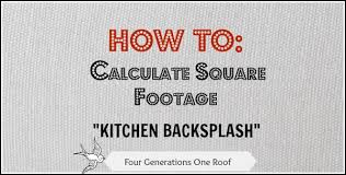 how to measure for kitchen backsplash how to calculate square footage backsplash four generations