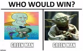 Green Man Meme - who would win meme imgflip