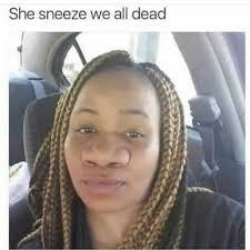 Sneeze Meme - dopl3r com memes she sneeze we all dead